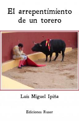 El arrepentimiento de un torero de Luis Miguel Ipiña Doña